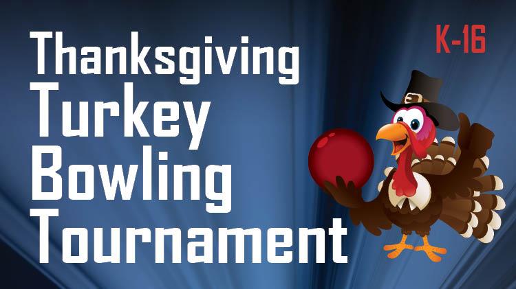 K-16 Thanksgiving Turkey Bowling Tournament